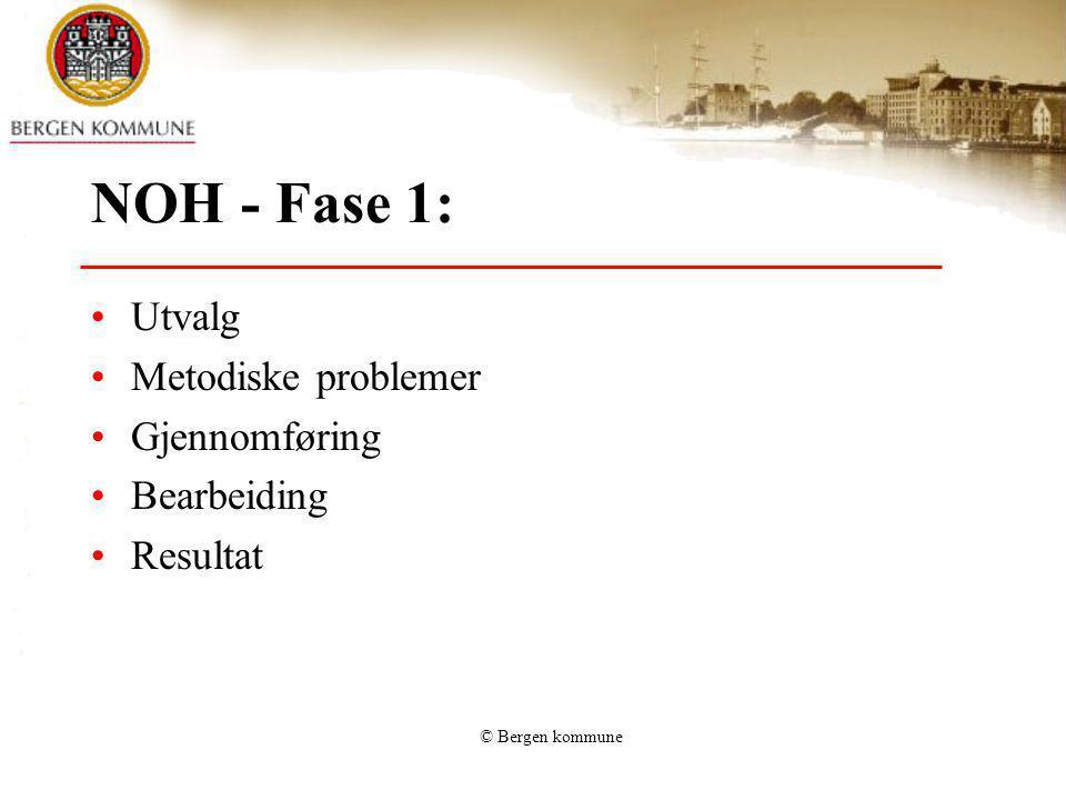 © Bergen kommune NOH - Fase 1: Utvalg Metodiske problemer Gjennomføring Bearbeiding Resultat