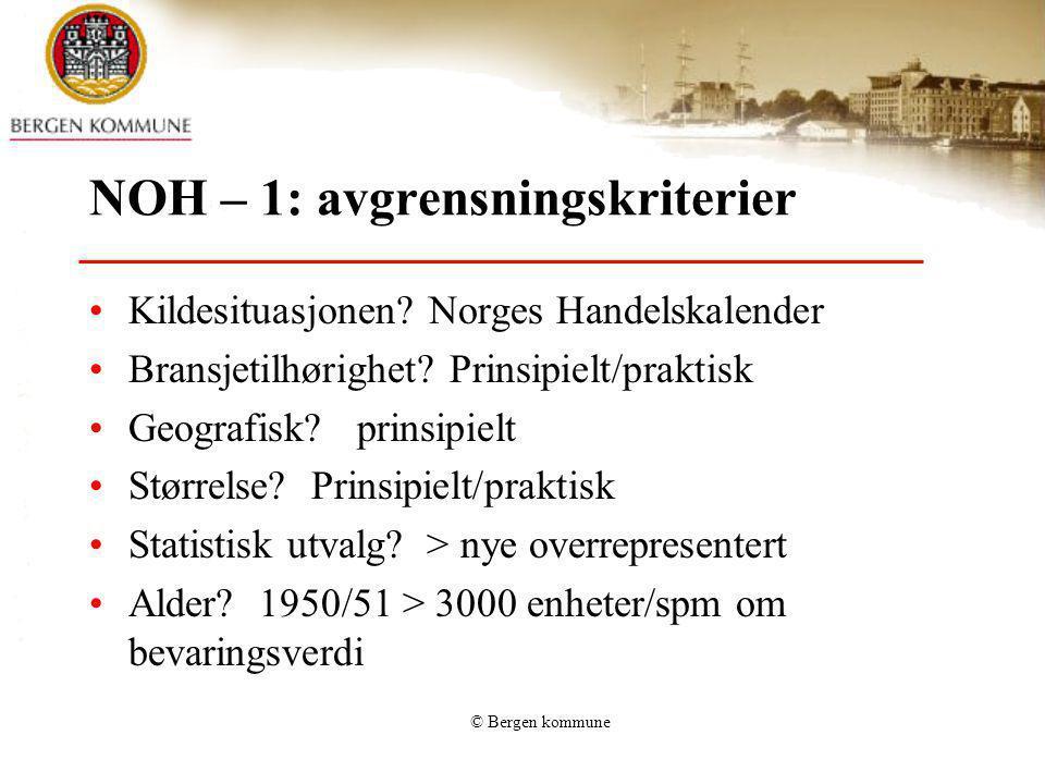 © Bergen kommune NOH – 1: avgrensningskriterier Kildesituasjonen? Norges Handelskalender Bransjetilhørighet? Prinsipielt/praktisk Geografisk? prinsipi