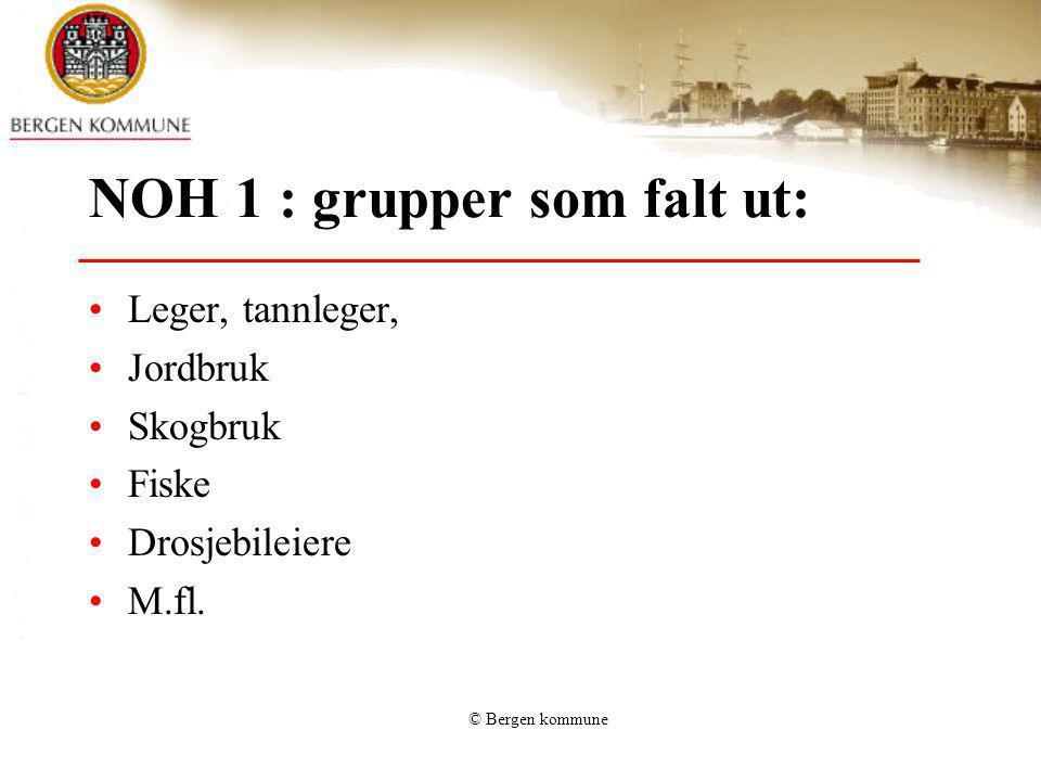 © Bergen kommune NOH 1 : grupper som falt ut: Leger, tannleger, Jordbruk Skogbruk Fiske Drosjebileiere M.fl.