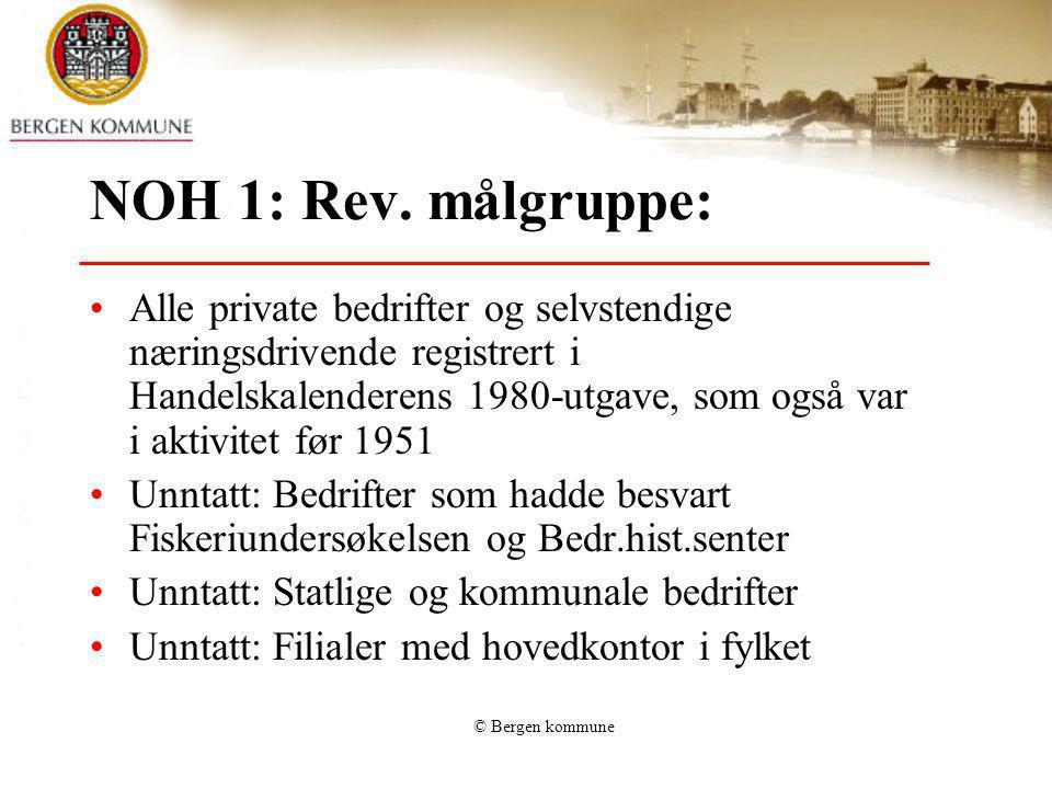 © Bergen kommune NOH 1: Rev. målgruppe: Alle private bedrifter og selvstendige næringsdrivende registrert i Handelskalenderens 1980-utgave, som også v