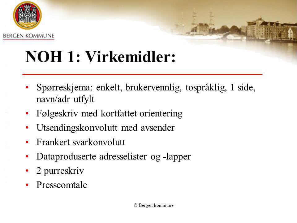 © Bergen kommune NOH 1: Virkemidler: Spørreskjema: enkelt, brukervennlig, tospråklig, 1 side, navn/adr utfylt Følgeskriv med kortfattet orientering Ut