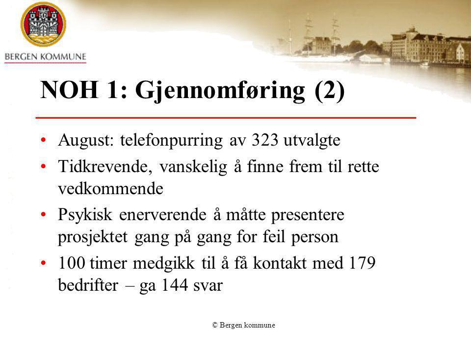 © Bergen kommune NOH 1: Gjennomføring (2) August: telefonpurring av 323 utvalgte Tidkrevende, vanskelig å finne frem til rette vedkommende Psykisk ene