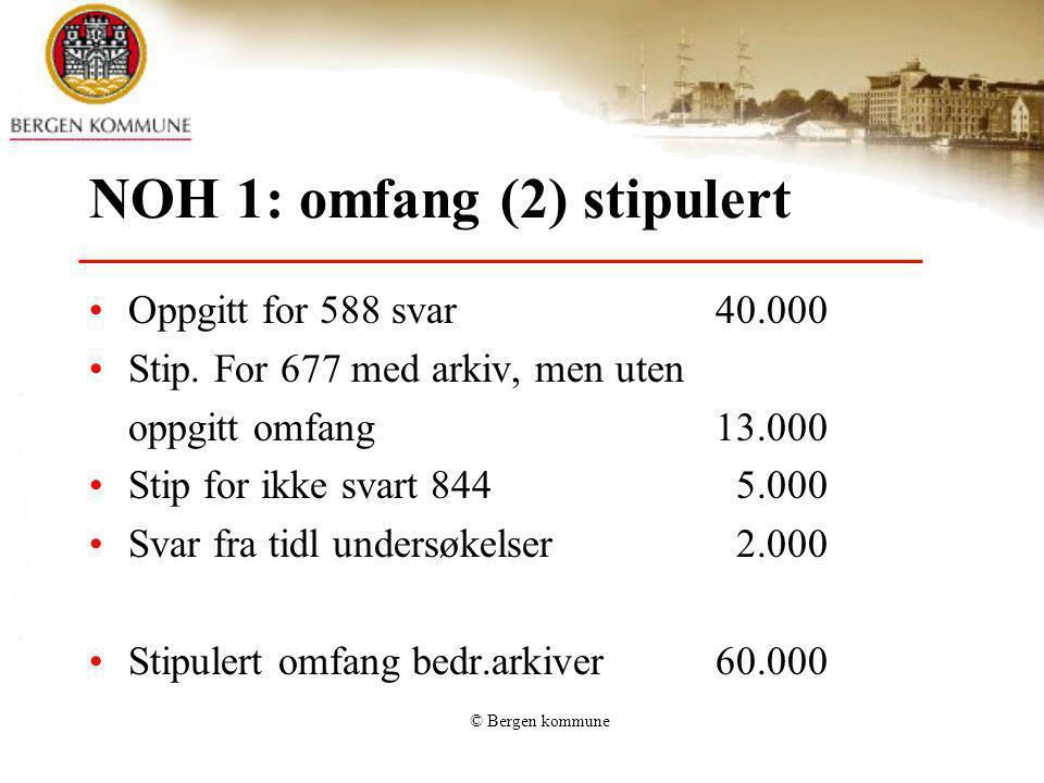 © Bergen kommune NOH 1: omfang (2) stipulert Oppgitt for 588 svar40.000 Stip. For 677 med arkiv, men uten oppgitt omfang13.000 Stip for ikke svart 844