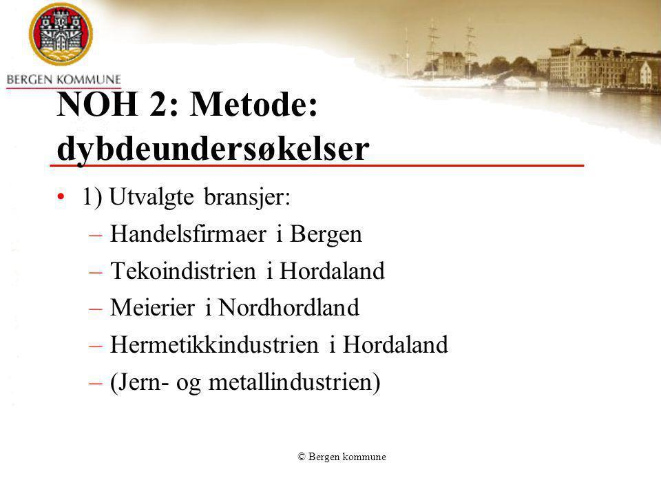 © Bergen kommune NOH 2: Metode: dybdeundersøkelser 1) Utvalgte bransjer: –Handelsfirmaer i Bergen –Tekoindistrien i Hordaland –Meierier i Nordhordland