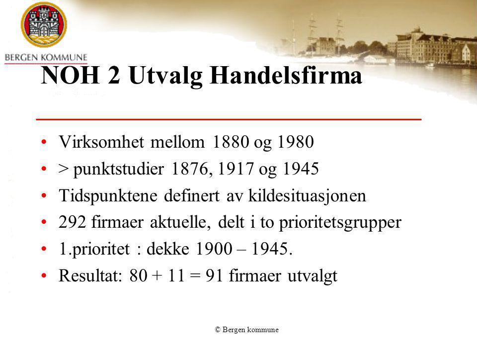 © Bergen kommune NOH 2 Utvalg Handelsfirma Virksomhet mellom 1880 og 1980 > punktstudier 1876, 1917 og 1945 Tidspunktene definert av kildesituasjonen