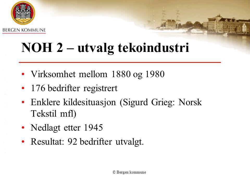 © Bergen kommune NOH 2 – utvalg tekoindustri Virksomhet mellom 1880 og 1980 176 bedrifter registrert Enklere kildesituasjon (Sigurd Grieg: Norsk Tekst