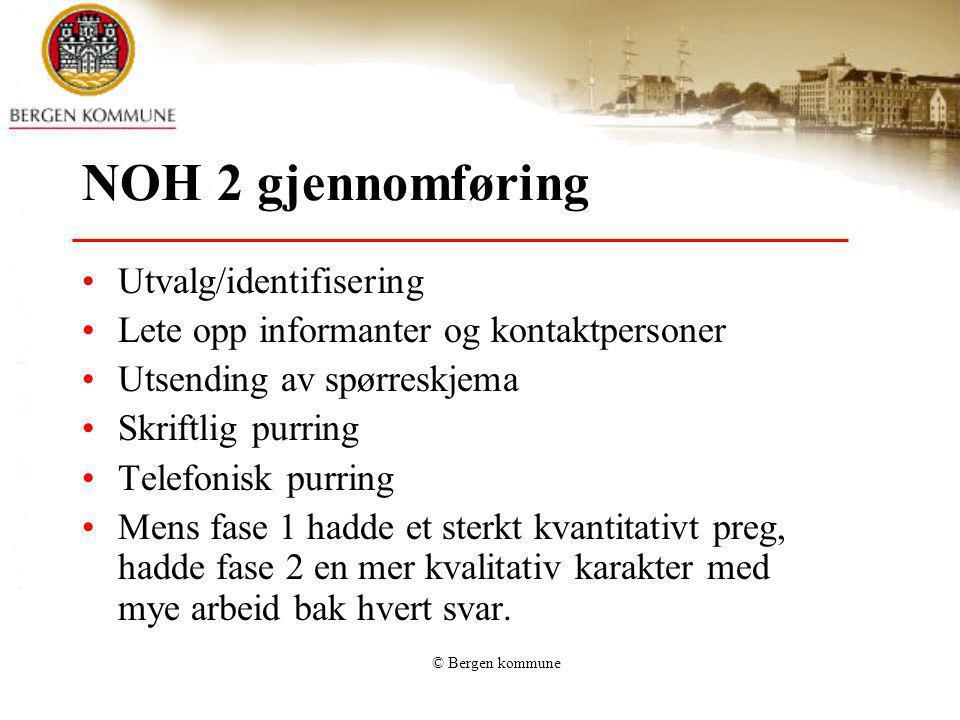 © Bergen kommune NOH 2 gjennomføring Utvalg/identifisering Lete opp informanter og kontaktpersoner Utsending av spørreskjema Skriftlig purring Telefon