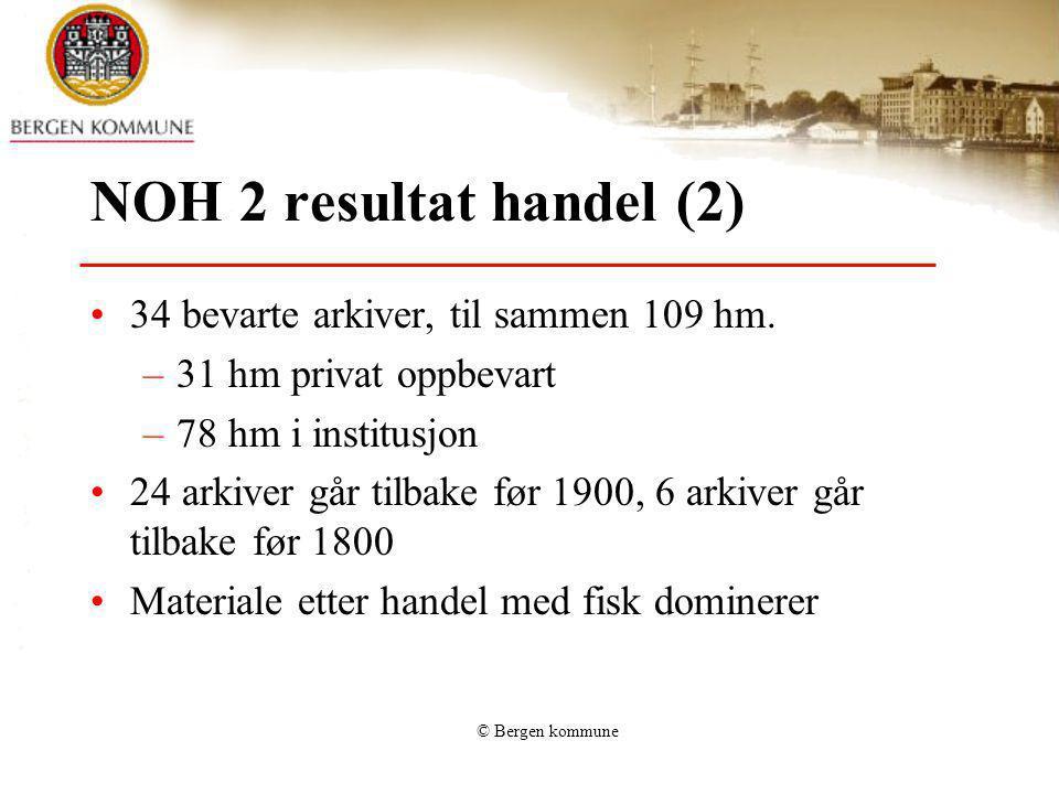 © Bergen kommune NOH 2 resultat handel (2) 34 bevarte arkiver, til sammen 109 hm. –31 hm privat oppbevart –78 hm i institusjon 24 arkiver går tilbake