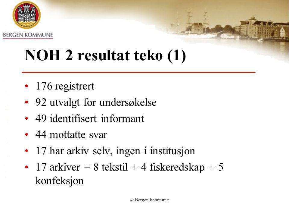 © Bergen kommune NOH 2 resultat teko (1) 176 registrert 92 utvalgt for undersøkelse 49 identifisert informant 44 mottatte svar 17 har arkiv selv, inge