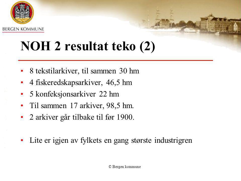 © Bergen kommune NOH 2 resultat teko (2) 8 tekstilarkiver, til sammen 30 hm 4 fiskeredskapsarkiver, 46,5 hm 5 konfeksjonsarkiver 22 hm Til sammen 17 a