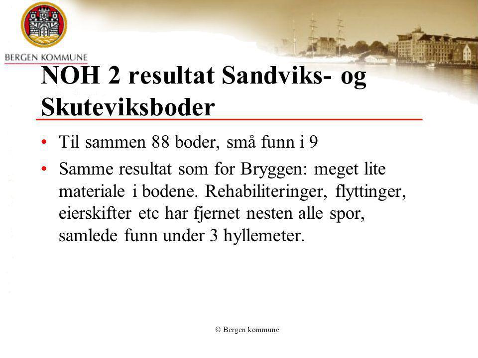 © Bergen kommune NOH 2 resultat Sandviks- og Skuteviksboder Til sammen 88 boder, små funn i 9 Samme resultat som for Bryggen: meget lite materiale i b