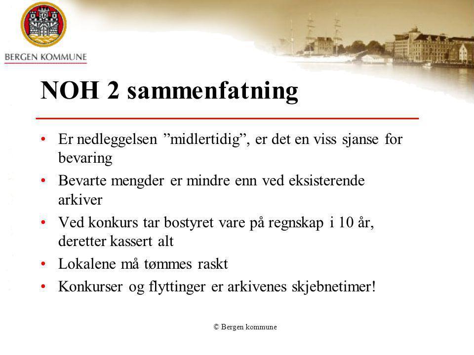 """© Bergen kommune NOH 2 sammenfatning Er nedleggelsen """"midlertidig"""", er det en viss sjanse for bevaring Bevarte mengder er mindre enn ved eksisterende"""