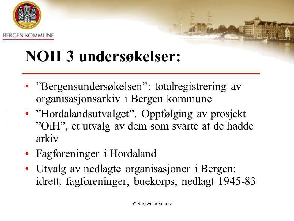 """© Bergen kommune NOH 3 undersøkelser: """"Bergensundersøkelsen"""": totalregistrering av organisasjonsarkiv i Bergen kommune """"Hordalandsutvalget"""". Oppfølgin"""
