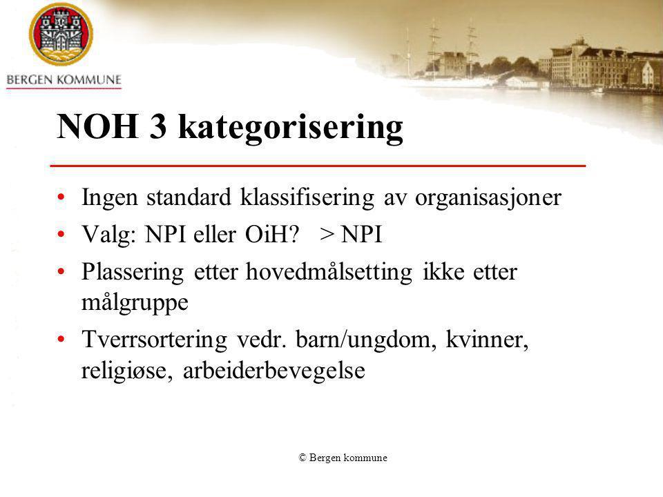 © Bergen kommune NOH 3 kategorisering Ingen standard klassifisering av organisasjoner Valg: NPI eller OiH? > NPI Plassering etter hovedmålsetting ikke