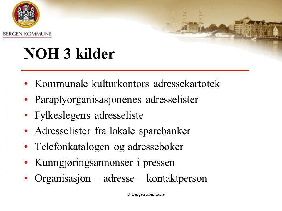 © Bergen kommune NOH 3 kilder Kommunale kulturkontors adressekartotek Paraplyorganisasjonenes adresselister Fylkeslegens adresseliste Adresselister fr