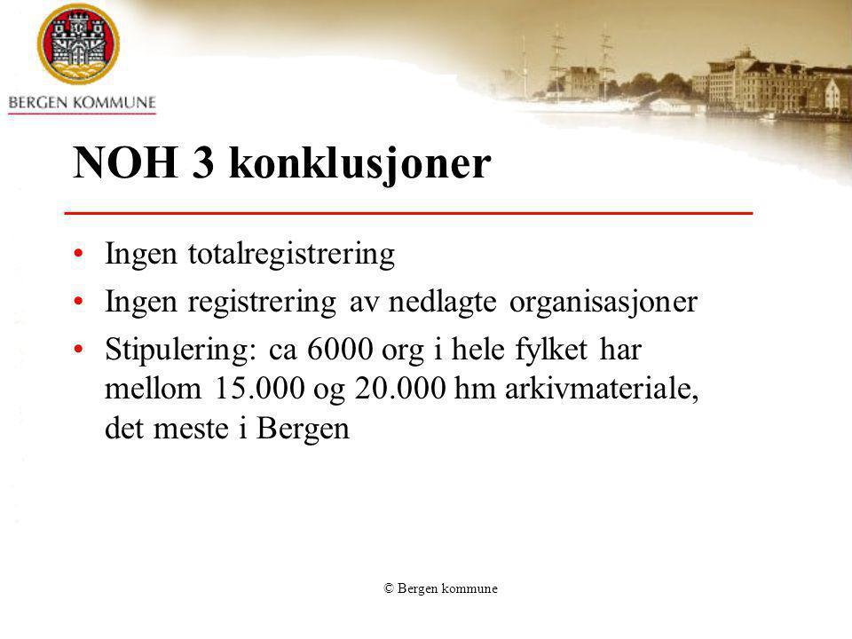 © Bergen kommune NOH 3 konklusjoner Ingen totalregistrering Ingen registrering av nedlagte organisasjoner Stipulering: ca 6000 org i hele fylket har m
