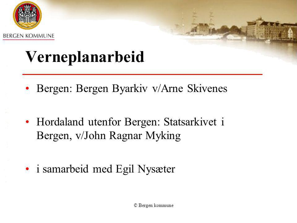 © Bergen kommune Verneplanarbeid Bergen: Bergen Byarkiv v/Arne Skivenes Hordaland utenfor Bergen: Statsarkivet i Bergen, v/John Ragnar Myking i samarb