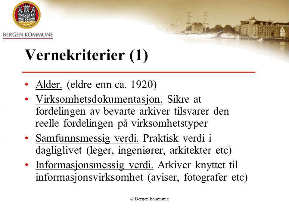 © Bergen kommune Vernekriterier (1) Alder. (eldre enn ca. 1920) Virksomhetsdokumentasjon. Sikre at fordelingen av bevarte arkiver tilsvarer den reelle