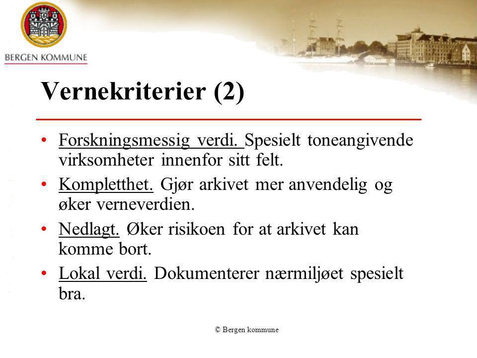 © Bergen kommune Vernekriterier (2) Forskningsmessig verdi. Spesielt toneangivende virksomheter innenfor sitt felt. Kompletthet. Gjør arkivet mer anve