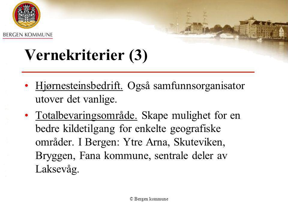 © Bergen kommune Vernekriterier (3) Hjørnesteinsbedrift. Også samfunnsorganisator utover det vanlige. Totalbevaringsområde. Skape mulighet for en bedr