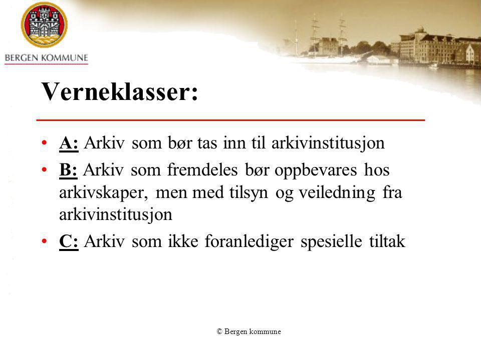 © Bergen kommune Verneklasser: A: Arkiv som bør tas inn til arkivinstitusjon B: Arkiv som fremdeles bør oppbevares hos arkivskaper, men med tilsyn og