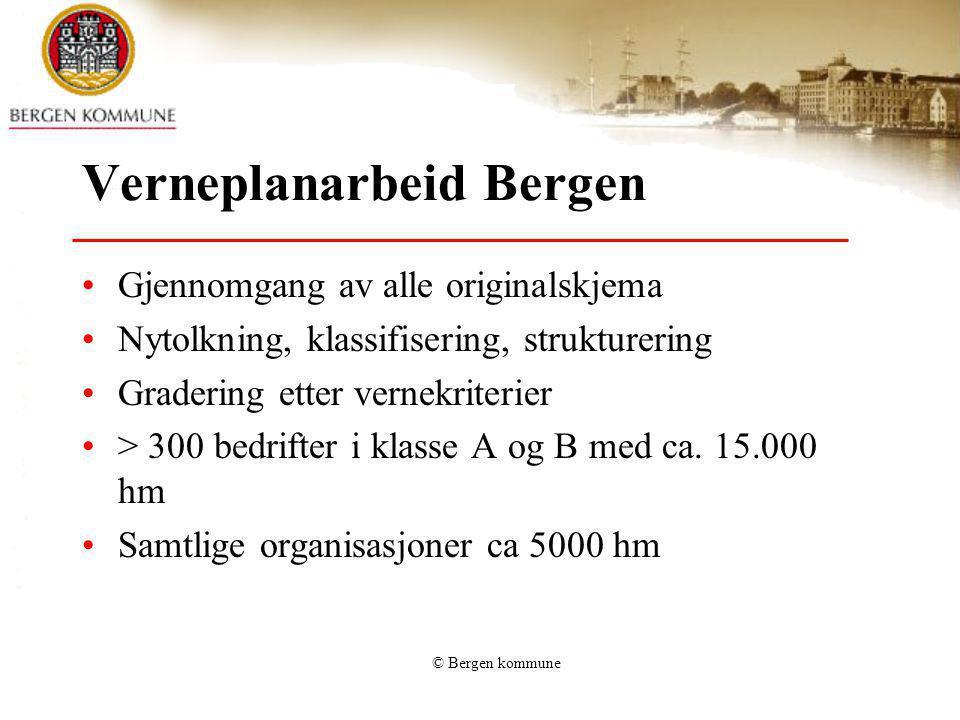 © Bergen kommune Verneplanarbeid Bergen Gjennomgang av alle originalskjema Nytolkning, klassifisering, strukturering Gradering etter vernekriterier >