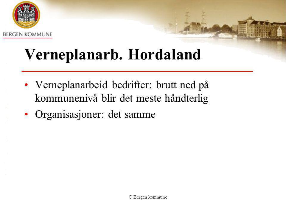 © Bergen kommune Verneplanarb. Hordaland Verneplanarbeid bedrifter: brutt ned på kommunenivå blir det meste håndterlig Organisasjoner: det samme