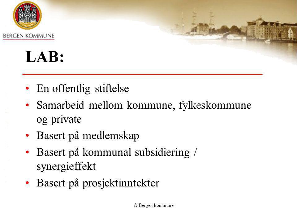 © Bergen kommune LAB: En offentlig stiftelse Samarbeid mellom kommune, fylkeskommune og private Basert på medlemskap Basert på kommunal subsidiering /