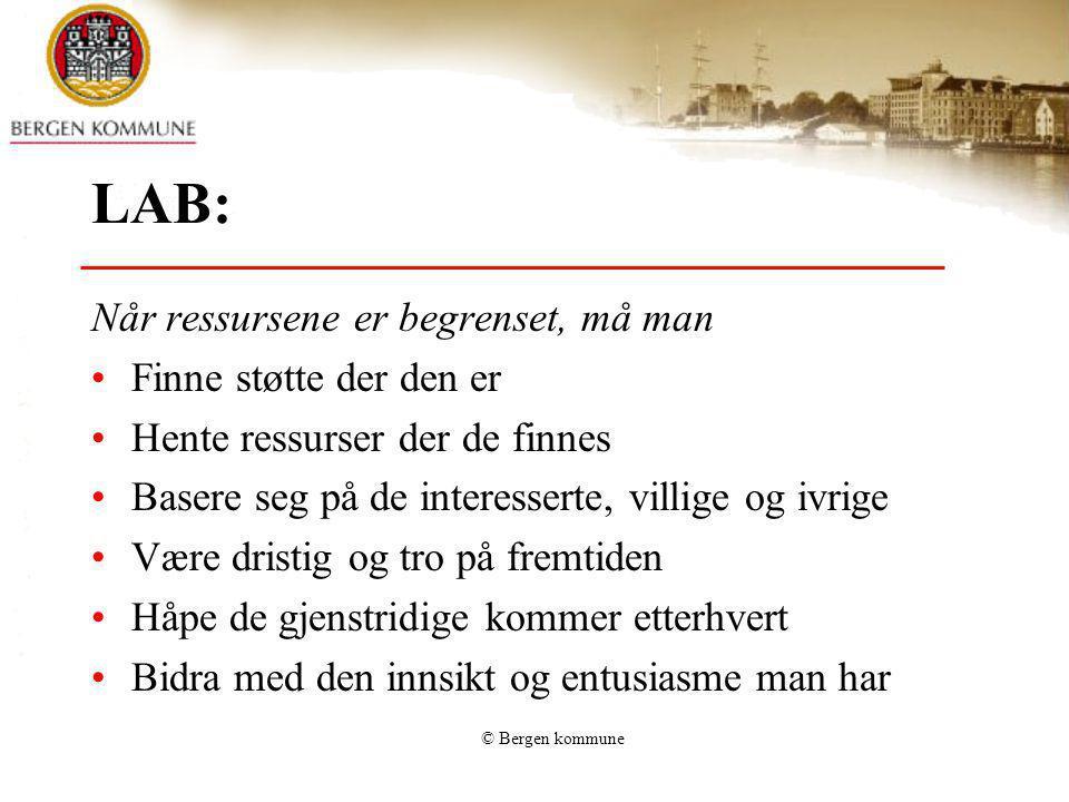 © Bergen kommune LAB: Når ressursene er begrenset, må man Finne støtte der den er Hente ressurser der de finnes Basere seg på de interesserte, villige