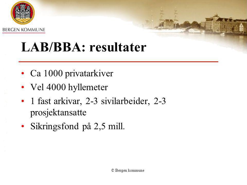 © Bergen kommune LAB/BBA: resultater Ca 1000 privatarkiver Vel 4000 hyllemeter 1 fast arkivar, 2-3 sivilarbeider, 2-3 prosjektansatte Sikringsfond på
