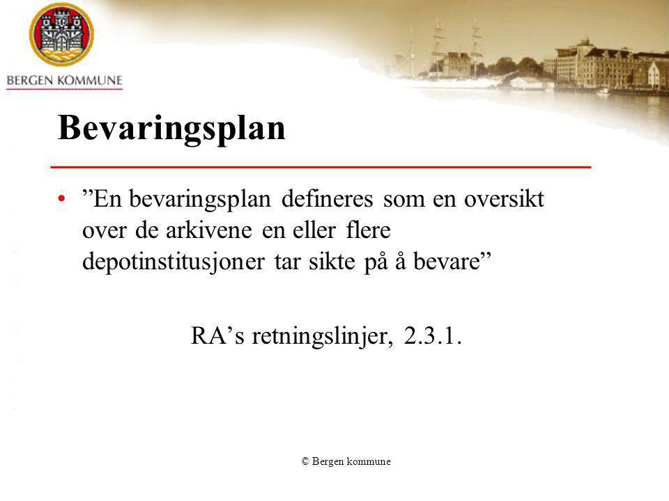 """© Bergen kommune Bevaringsplan """"En bevaringsplan defineres som en oversikt over de arkivene en eller flere depotinstitusjoner tar sikte på å bevare"""" R"""