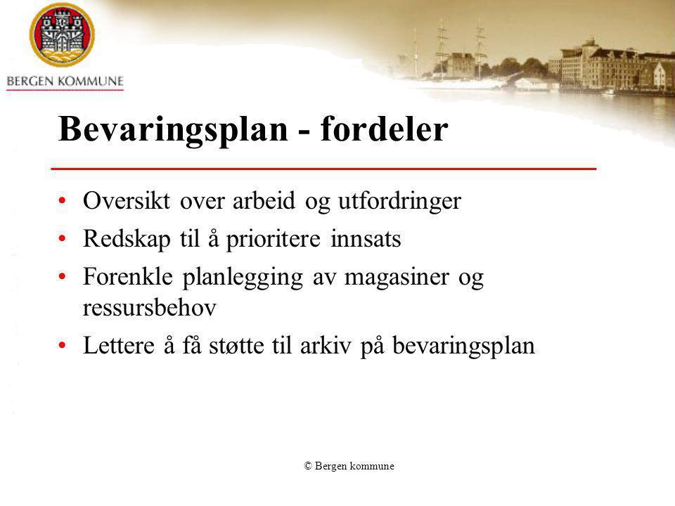 © Bergen kommune Bevaringsplan - fordeler Oversikt over arbeid og utfordringer Redskap til å prioritere innsats Forenkle planlegging av magasiner og r
