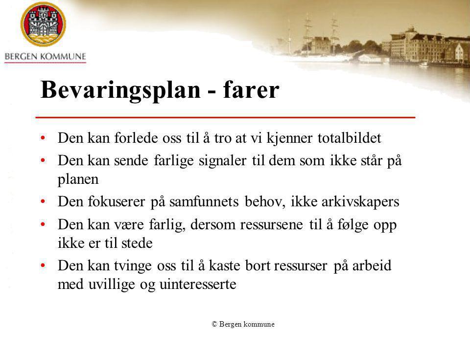 © Bergen kommune Bevaringsplan - farer Den kan forlede oss til å tro at vi kjenner totalbildet Den kan sende farlige signaler til dem som ikke står på