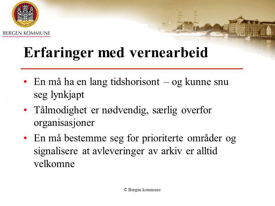 © Bergen kommune Erfaringer med vernearbeid En må ha en lang tidshorisont – og kunne snu seg lynkjapt Tålmodighet er nødvendig, særlig overfor organis