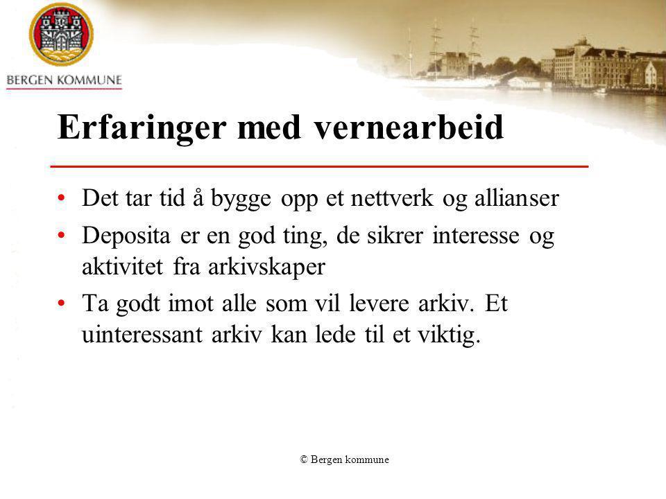 © Bergen kommune Erfaringer med vernearbeid Det tar tid å bygge opp et nettverk og allianser Deposita er en god ting, de sikrer interesse og aktivitet