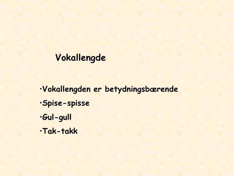 Vokallengde Vokallengden er betydningsbærende Spise-spisse Gul-gull Tak-takk