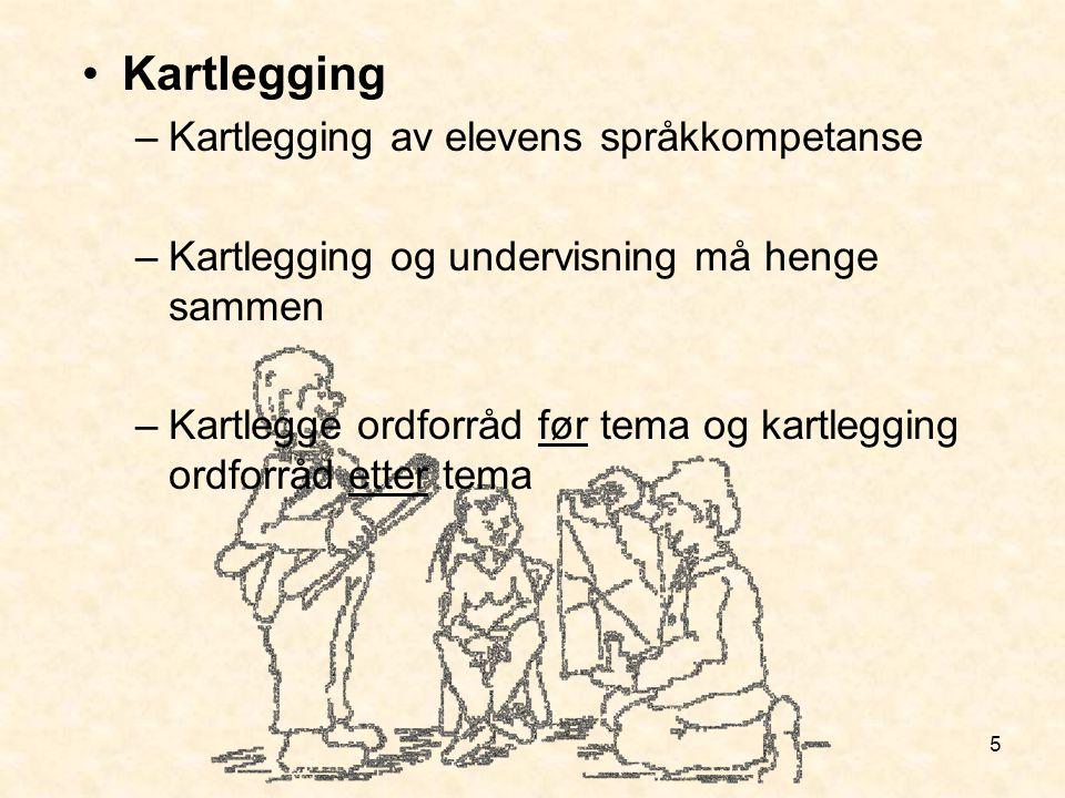 5 Kartlegging –Kartlegging av elevens språkkompetanse –Kartlegging og undervisning må henge sammen –Kartlegge ordforråd før tema og kartlegging ordfor