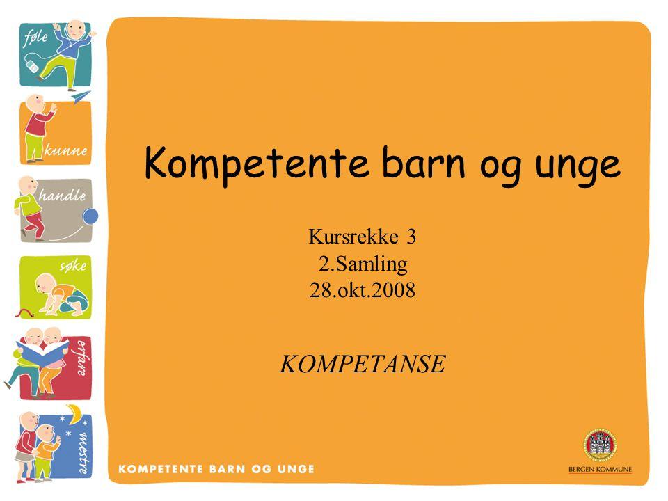 Kompetente barn og unge Kursrekke 3 2.Samling 28.okt.2008 KOMPETANSE
