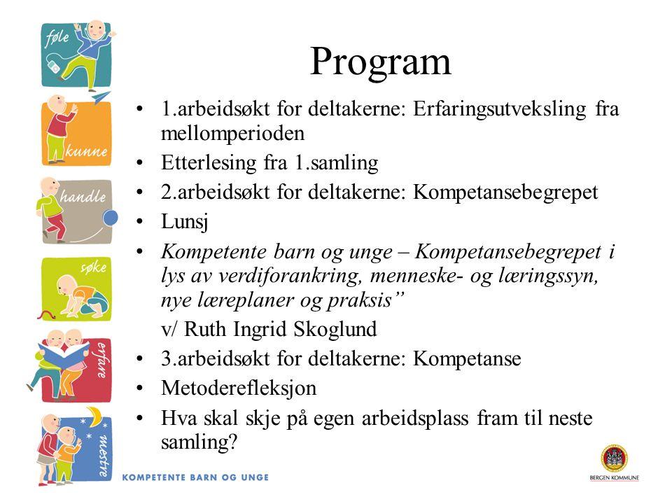Program 1.arbeidsøkt for deltakerne: Erfaringsutveksling fra mellomperioden Etterlesing fra 1.samling 2.arbeidsøkt for deltakerne: Kompetansebegrepet