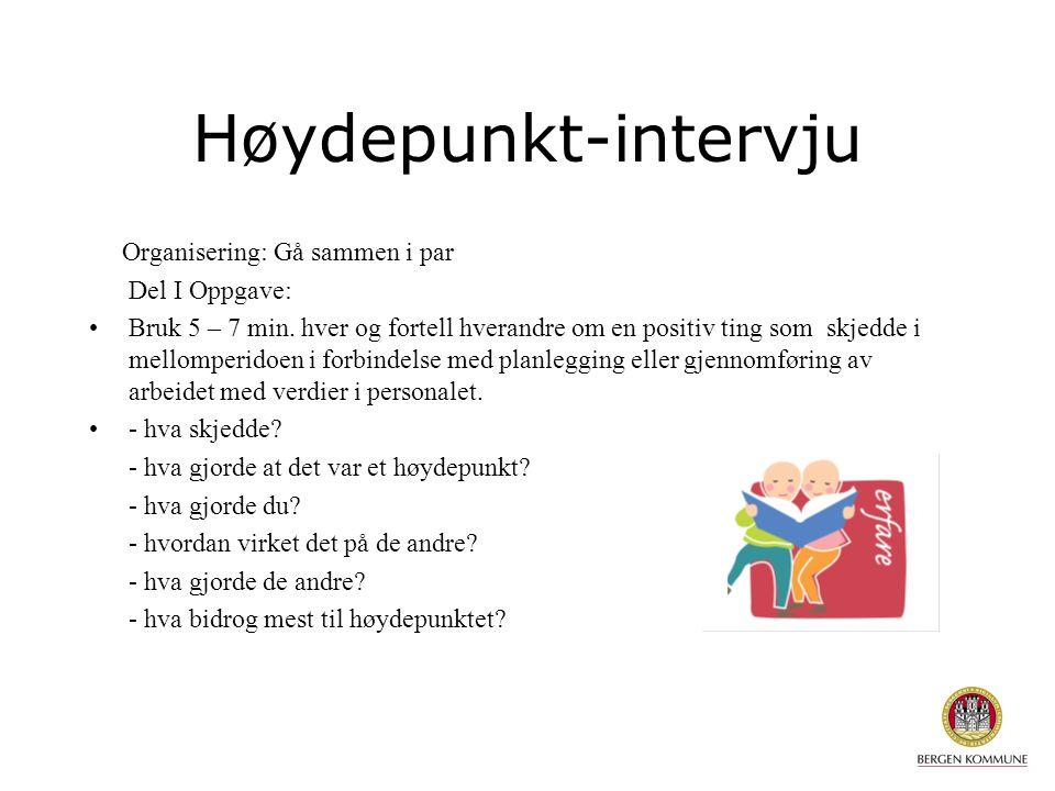 Høydepunkt-intervju Organisering: Gå sammen i par Del I Oppgave: Bruk 5 – 7 min. hver og fortell hverandre om en positiv ting som skjedde i mellomperi