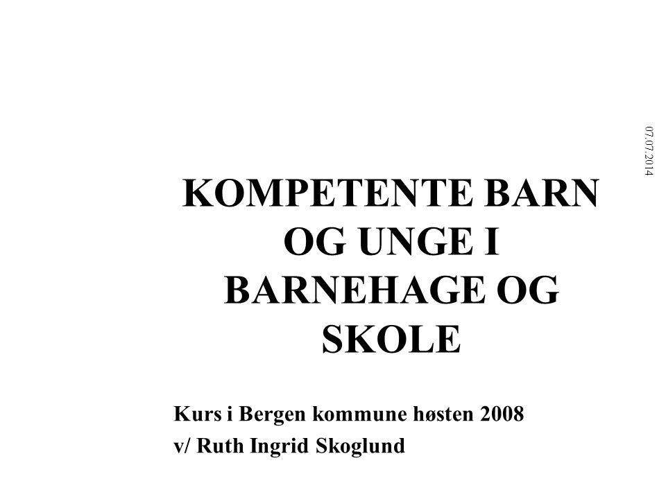 KOMPETENTE BARN OG UNGE I BARNEHAGE OG SKOLE Kurs i Bergen kommune høsten 2008 v/ Ruth Ingrid Skoglund 07.07.2014 9