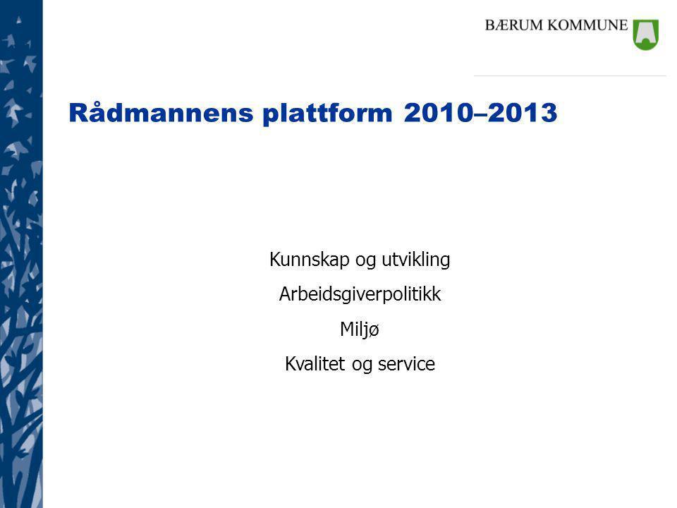 Rådmannens plattform 2010–2013 Kunnskap og utvikling Arbeidsgiverpolitikk Miljø Kvalitet og service