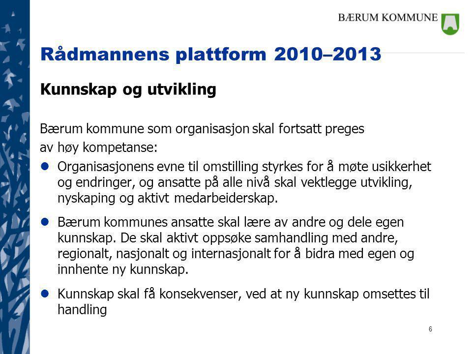 7 Rådmannens plattform 2010–2013 Arbeidsgiverpolitikk Bærum kommune som organisasjon: lSkal være en kompetansekommune som kjennetegnes av god rekruttering og ivaretakelse av ansatte – en arbeidsgiver som er kompetente medarbeideres førstevalg.