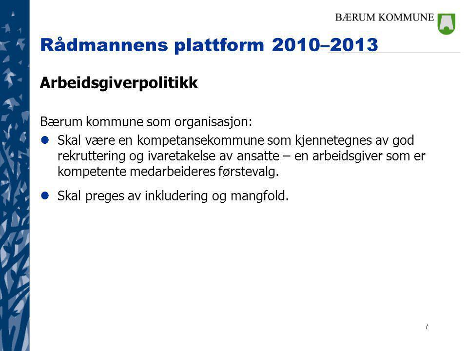 7 Rådmannens plattform 2010–2013 Arbeidsgiverpolitikk Bærum kommune som organisasjon: lSkal være en kompetansekommune som kjennetegnes av god rekrutte