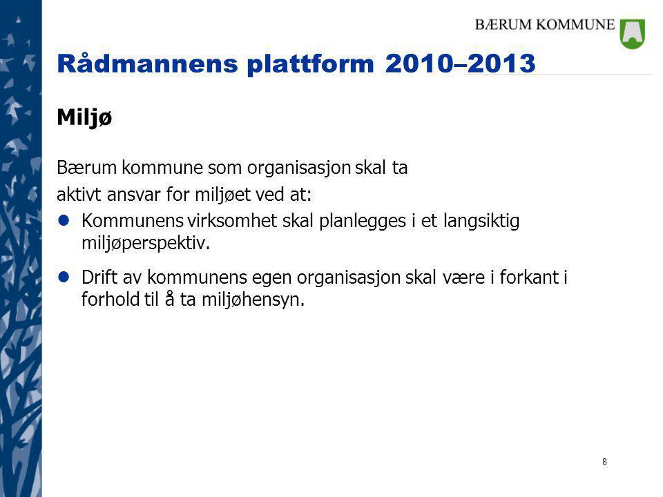 8 Rådmannens plattform 2010–2013 Miljø Bærum kommune som organisasjon skal ta aktivt ansvar for miljøet ved at: lKommunens virksomhet skal planlegges