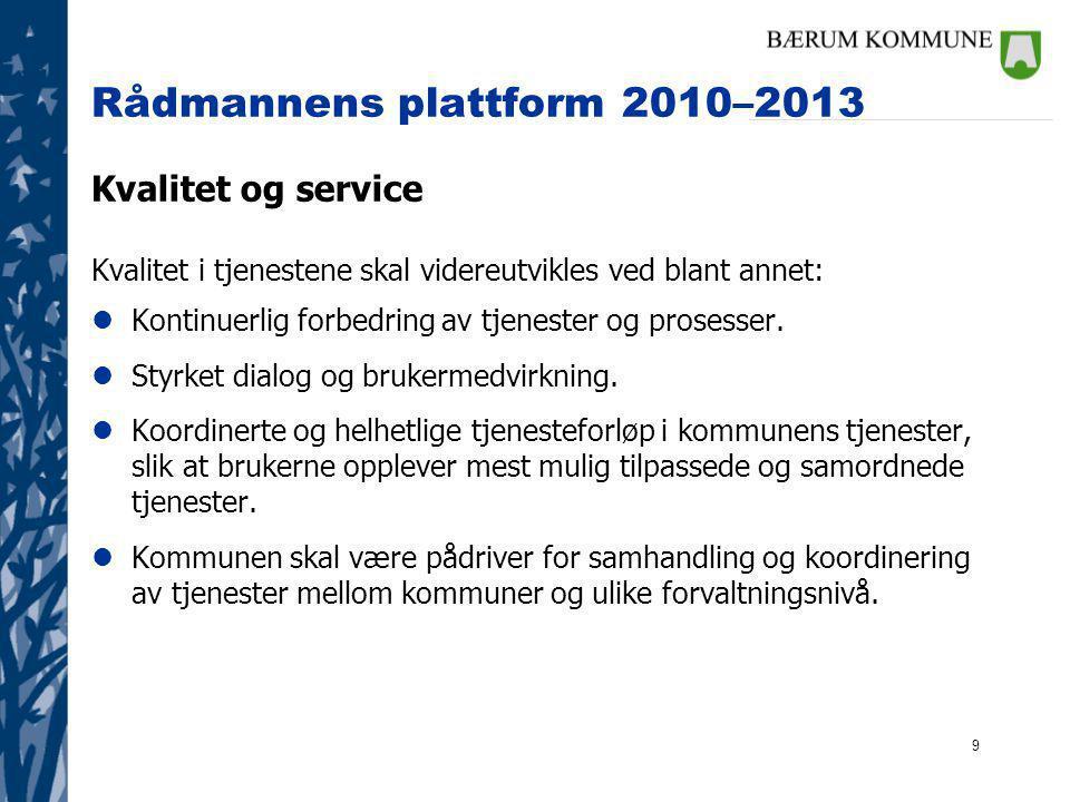 9 Rådmannens plattform 2010–2013 Kvalitet og service Kvalitet i tjenestene skal videreutvikles ved blant annet: lKontinuerlig forbedring av tjenester