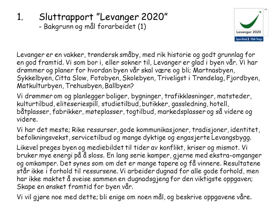 1.Sluttrapport Levanger 2020 - Bakgrunn og mål forarbeidet (1) Levanger er en vakker, trøndersk småby, med rik historie og godt grunnlag for en god framtid.
