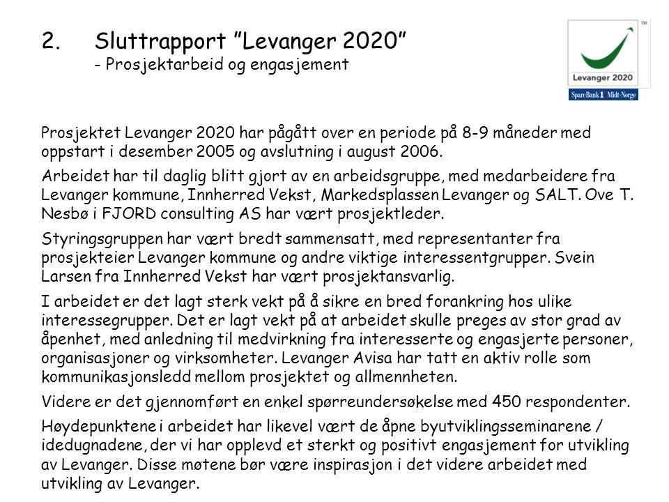 Prosjektet Levanger 2020 har pågått over en periode på 8-9 måneder med oppstart i desember 2005 og avslutning i august 2006.