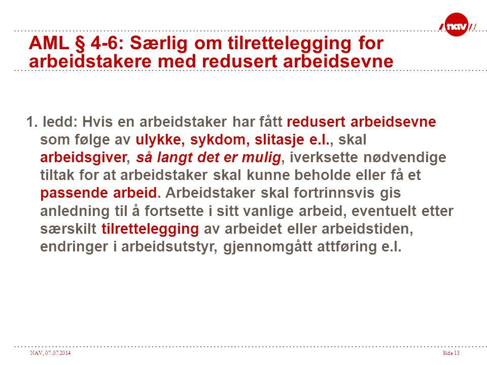 NAV, 07.07.2014Side 13 AML § 4-6: Særlig om tilrettelegging for arbeidstakere med redusert arbeidsevne 1.