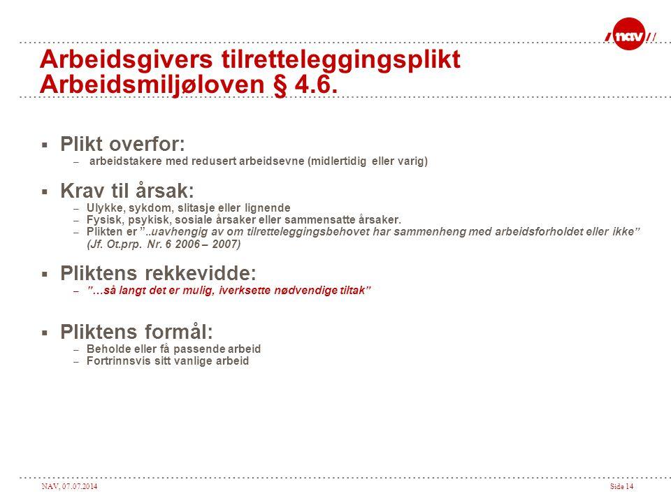 NAV, 07.07.2014Side 14 Arbeidsgivers tilretteleggingsplikt Arbeidsmiljøloven § 4.6.